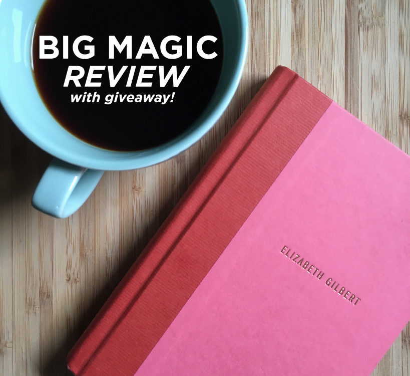 BIG MAGIC by Elizabeth Gilbert - REVIEW + GIVEAWAY